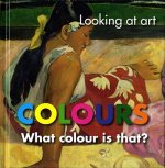 Looking at Art: Colours: What Colour Is That?