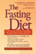 The Fasting Diet: A Practical Five-Day Program for Increased Energy, Greater Stamina, and a Clearer Mind