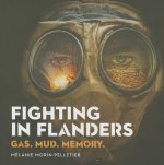 Fighting in Flanders: Gas. Mud. Memory.