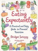 Eating Expectantly: Revised and Updated