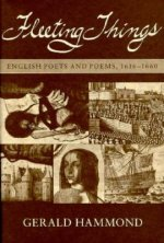 Fleeting Things: English Poets and Poems. 1616-1660