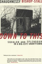 Down to This: Squalor and Splendour in a Big-City Shantytown