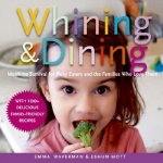 Whining and Dining: Mealtime Survival for Picky Eaters and the Families Who Love Them