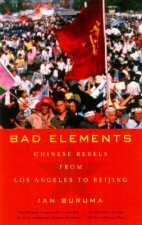 Bad Elements: Chinese Rebels from Los Angeles to Beijing