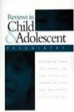 Reviews in Child & Adolescent Psychiatry: Reprinted from the Journal of the American Academy of Child & Adolescent Psychiatry