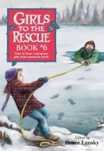 Girls to the Rescue, Book #6: Tales of Clever, Courageous Girls from Around the World