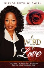A Word on Love: Discover the Power of Allowing God to Love Through You