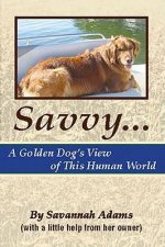 Savvy: A Golden Dog's View of This Human World