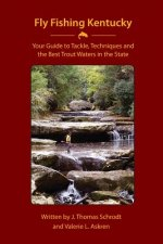 Fly Fishing Kentucky: Your Guide to Tackle, Techniquesand Thebest Trout Waters in the State