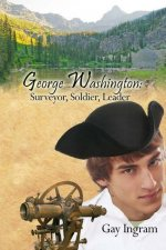 George Washington: Surveyor, Soldier, Leader