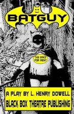 Batguy: A Play by L. Henry Dowell