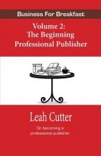 Business for Breakfast Volume 2: The Beginning Professional Publisher