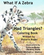 What If a Zebra Had Triangles?: Coloring Book