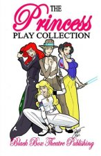 The Princess Play Collection: A Play Collection Including the Odd Princesses, Snow White and the Seven Dwarves of the Old Republic, Cinderella and t