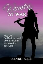 Women at War: Rise Up, Be Restored and Embrace God S Mandate for Your Life