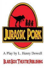 Jurassic Pork: A Play by L. Henry Dowell