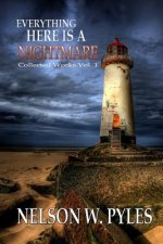 Everything Here Is a Nightmare: Collected Works Vol 1