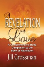 A Revelation of Love: A Comprehensive Study Companion to the Book of Revelation