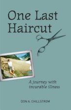 One Last Haircut: A Journey with Incurable Illness