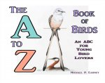 The A to Z Book of Birds: An ABC for Young Bird Lovers