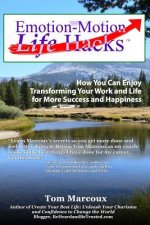 Emotion-Motion Life Hacks: How You Can Enjoy Transforming Your Work and Life for More Success and Happiness