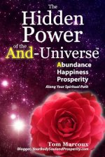 The Hidden Power of the And-Universe: Abundance, Happiness, Prosperity - Along Your Spiritual Path