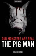 Our Monsters Are Real: The Pig Man