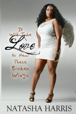 It Will Take Love to Heal These Broken Wings