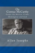 On Cormac McCarthy: Essays on Mexico, Crime, Hemingway and God