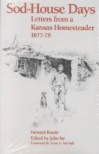 Sod-House Days: Letters from a Kansas Homesteader, 1877-1983