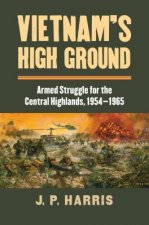 Vietnam's High Ground: Armed Struggle for the Central Highlands, 1954-1965