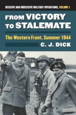 From Victory to Stalemate: The Western Front, Summer 1944 Decisive and Indecisive Military Operations, Volume 1