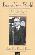 Brave New World: Dr. H.V. Evatt and Australian Foreign Policy, 1941-1949