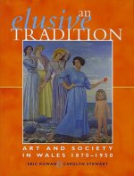 An Elusive Tradition: Art and Society in Wales, 1870-1950