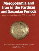 Mesopotamia and Iran in the Parthian and Sasanian Periods: Rejection and Revival c. 238 BC-AD 642