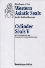 Catalogue of Western Asiatic Seals in the British Museum: Cylinder Seals V