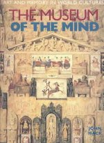 The Museum of the Mind: Art and Memory in World Cultures