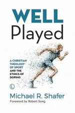 Well Played: A Christian Theology of Sport and the Ethics of Doping