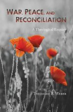 War, Peace and Reconciliation: A Theological Inquiry