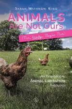 Animals Are Not Ours (No Really They Are Not): An Evangelical Animal Liberation Theology