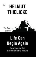 Life Can Begin Again: Sermons on the Sermon on the Mount