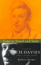 Time to Stand and Stare: A Life of W. H. Davies, the Tramp-Poet