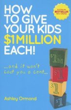 How to Give Your Kids $1 Million Each!: ...and It Won't Cost You a Cent...