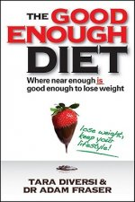 The Good Enough Diet: Where Near Enough Is Good Enough to Lose Weight