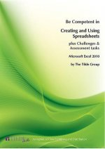Microsoft Excel 2010: Be Competent in Creating and Using Spreadsheets