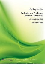 Getting Results Designing and Producing Business Documents: Office Integration Microsoft 2010