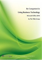 Be Competent in Using Business Technology: Microsoft Windows 7 & Office 2010