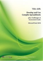 Develop and Use Complex Spreadsheets: Microsoft Excel 2010