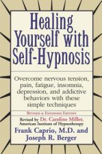 Healing Yourself with Self-Hypnosis: Overcome Nervous Tension Pain Fatigue Insomnia Depression Addictive Behaviors W