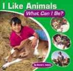 I Like Animals: What Can I Be?